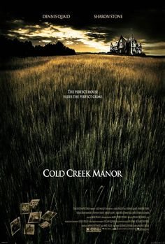 COLD CREEK MANOR. What a movie. Damn. Didn't realize how attached some people get to their Homes.