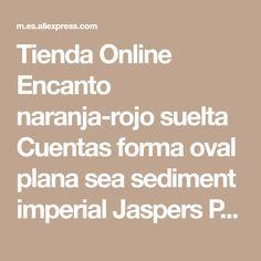 d026590752f5 Tienda Online Encanto naranja-rojo suelta Cuentas forma oval plana sea  sediment imperial Jaspers Piedra