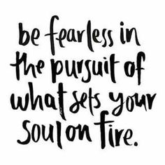 Go out there and find what sets your soul on fire. It doesn't matter what anyone else thinks, this is your life and you only get one go around. This is our Wild at Heart mantra. Good Quotes, Quotes To Live By, Me Quotes, Motivational Quotes, Passion Quotes, Inspirational Dance Quotes, Famous Quotes, Wisdom Quotes, Quotes Women