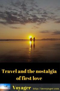 Travel and the nostalgia of first love