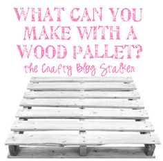 The Crafty Blog Stalker: What can you make with a Wood Pallet? We have plenty of raw material at the backyard.