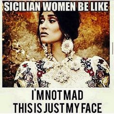 Sicilian women be like I'm not mad this is just my face