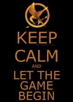 keep calm and and let the game begin. #keep_calm #hunger_games #movie