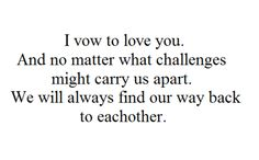 """""""I vow to love you. And no matter what challenges might carry us apart. We will always find our way back to each other."""" --The Vow <3"""