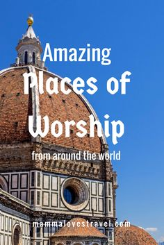Travel bloggers from around the word share their favourite place of worship: Churches, Cathedrals, Mosques, Monasteries and Temples- what's your fave?