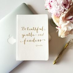 """""""Be truthful, gentle and fearless."""" ~Gandhi ..*"""