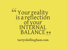 Your reality is a reflection of your internal balance x