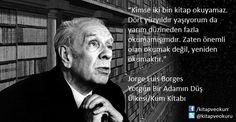 """""""Kimse iki bin kitap okuyamaz. Dört yüzyıldır yaşıyorum da yarım düzineden fazla okumamışımdır. Zaten önemli olan okumak değil, yeniden okumaktır.""""  Jorge Luis Borges Yorgun Bir Adamın Düş Ülkesi/Kum Kitabı  https://kitapokurum.blogspot.com.tr/"""