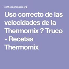 Uso correcto de las velocidades de la Thermomix ? Truco - Recetas Thermomix Cocinas Chocolate, Weather, Cooking, Food, Tabata, Healthy Recipes, Weight Control, Kitchens, Kitchen
