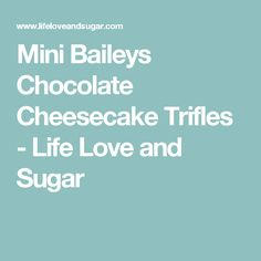 Mini Baileys Chocolate Cheesecake Trifles - Life Love and Sugar