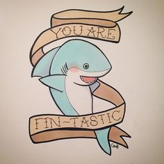 shark: you are fin-tastic