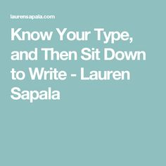 Know Your Type, and Then Sit Down to Write - Lauren Sapala