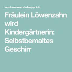 Fräulein Löwenzahn wird Kindergärtnerin: Selbstbemaltes Geschirr