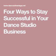 Four Ways to Stay Successful in Your Dance Studio Business