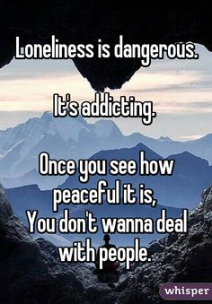 loneliness is dangerous. it's addicting - Google Search