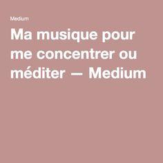 Ma musique pour me concentrer ou méditer — Medium
