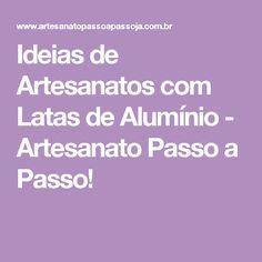 Ideias de Artesanatos com Latas de Alumínio - Artesanato Passo a Passo!