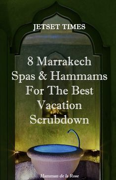 8 Marrakech Spas & Hammams For The Best Vacation Scrubdown