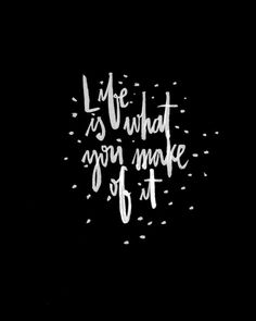 Life Is What You Make Of It Black White Handlettered by planeta444