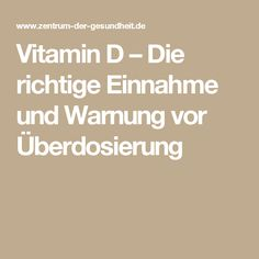 Vitamin D – Die richtige Einnahme und Warnung vor Überdosierung