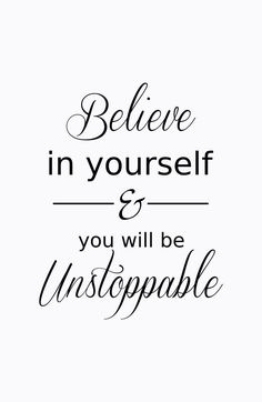 Believe in yourself and you will be unstoppable. Stop being your own worst enemy!