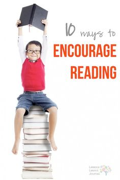 10 Ways to Encourage Reading ~ Great free tips/reminders.