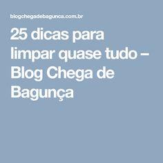25 dicas para limpar quase tudo – Blog Chega de Bagunça