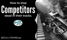 How to Stop Competitors Dead in their Tracks - Gullyware Systems