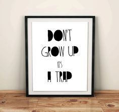 Dont grow up. Its a trap is an awesome scandinavian nursery decor print.  It is fun, cute and original Black and white art nursery, which will make