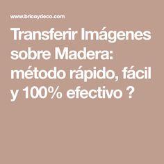 Transferir Imágenes sobre Madera: método rápido, fácil y 100% efectivo ?