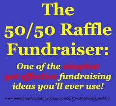 The 50/50 Raffle Fundraiser has got to be the easiest fundraising idea there is. No products, no prizes - The winner simply receives 50% of proceeds. So the more tickets you sell, the more you raise, and the more appealing the raffle is to your supporters! Here's how you make it extra successful: www.rewarding-fundraising-ideas.com/50-50-raffle-fundraiser.html