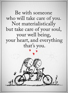 Quotes Be with someone who will take care of you. Not materialistically but take care of your soul, your well being. Cute Couple Quotes, Life Quotes Love, Love Quotes For Her, Quotes To Live By, Me Quotes, Be With Someone Who Quotes, Falling Out Of Love Quotes, Gift Quotes, Loving Someone You Can't Have