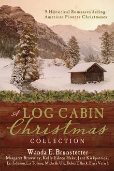 """A Log Cabin Christmas"" - 9 Historical Romances during American Pioneer Christmases"