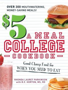 Bestseller Books Online The $5 a Meal College Cookbook: Good Cheap Food for When You Need to Eat Rhonda Lauret Parkinson, B.E. Horton $9.95