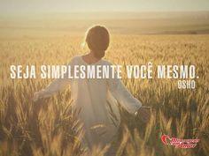 Seja simplesmente você mesmo. #ser #voce #vida