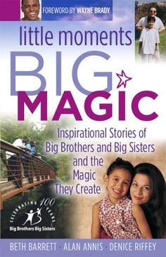 Little Moments Big Magic: Inspirational Stories Of Big Br...