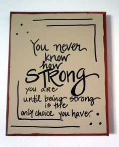 Strength. sometimes this can be true. God will keep you strong!
