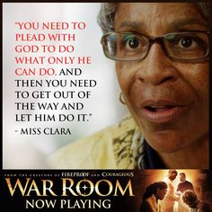 You need to plead with God to do what only He can do, & then you need to get out of the way & let Him do it. -Miss Clara
