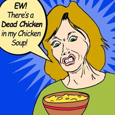 Ew! There's a Dead Chicken in My Chicken Soup