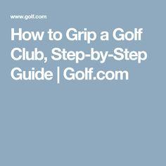How to Grip a Golf Club, Step-by-Step Guide | Golf.com