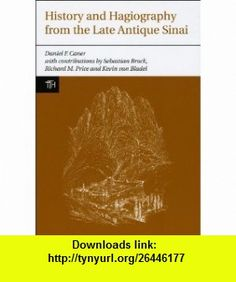 History and Hagiography from the Late Antique Sinai (Translated Texts for Historians) (9781846312168) Daniel Caner, Kevin van Bladel, Richard Price , ISBN-10: 1846312167  , ISBN-13: 978-1846312168 ,  , tutorials , pdf , ebook , torrent , downloads , rapidshare , filesonic , hotfile , megaupload , fileserve