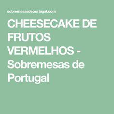 CHEESECAKE DE FRUTOS VERMELHOS - Sobremesas de Portugal