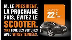 M. Le président, la prochaine fois, évitez le scooter. Sixt loue des voitures avec vitres teintées.