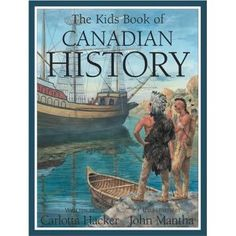 The Kids Book of Canadian History, written by Carlotta Hacker and illustrated by John Mantha Canadian Law, Canadian History, Canadian Social Studies, Public Administration, Canada 150, History For Kids, Children's Literature, History Books, Countries Of The World