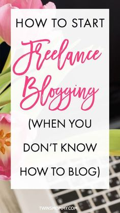How to Start Freelance Blogging (When You Don't Know How to Blog