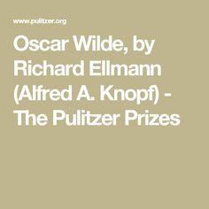 Oscar Wilde, by Richard Ellmann (Alfred A. Knopf) - The Pulitzer Prizes