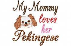 My Mommy loves her Pekingese  Machine Embroidery by LilliPadGifts, $4.50