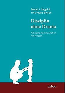 Disziplin ohne Drama: Achtsame Kommunikation mit Kindern