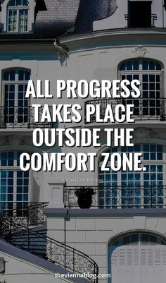 All progress takes places outside the comfort zone.