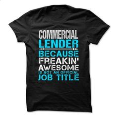 COMMERCIAL LENDER - Freaking awesome - #mens dress shirts #long hoodie. ORDER NOW => https://www.sunfrog.com/No-Category/COMMERCIAL-LENDER--Freaking-awesome.html?60505